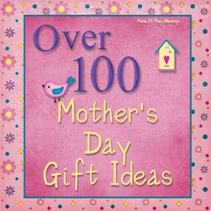 Over 100 Mother's Day Gift Ideas