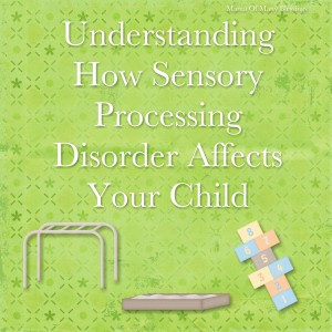 How Sensory Processing Disorder Affects Your Child