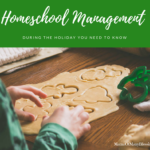 Homeschool Management During The Holidays You Need To Know