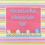Easter Egg Decorating ~ 4 Fun and Easy Ways to Decorate Eggs