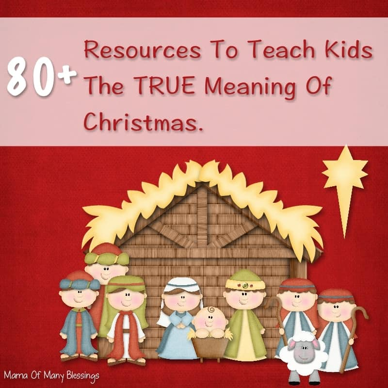 over 80 ways to teach kids the true meaning of christmas - True Meaning Of Christmas