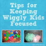 Tips For Keeping Wiggly Kids Focused