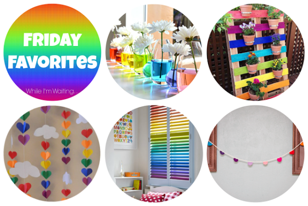 Friday Favorites - over the rainbow