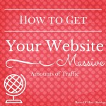 How To Get Massive Amounts of Traffic to Your Website