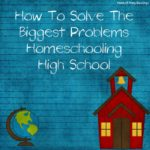 How to Solve the Biggest Problems Homeschooling High School