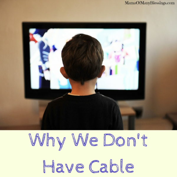 Why We Don't Have Cable and We Are Much Happier Without It