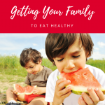 5 Tips For Getting Your Family To Eat Healthy