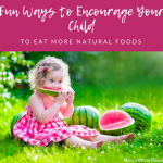 Fun Ways to Encourage Your Child to Eat More Natural Foods