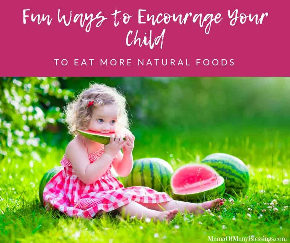 FUn Ways To Encourage Your Child To Eat More Natural Foods Facebook