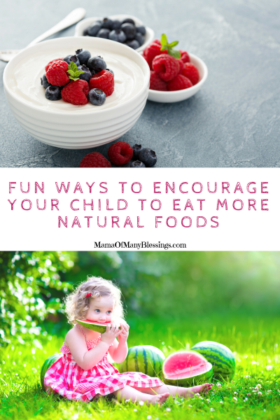 FUn Ways To Encourage Your Child To Eat More Natural Foods Pinterest