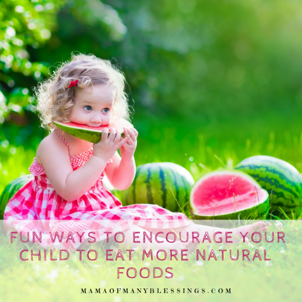 FUn Ways To Encourage Your Child To Eat More Natural Foods Square