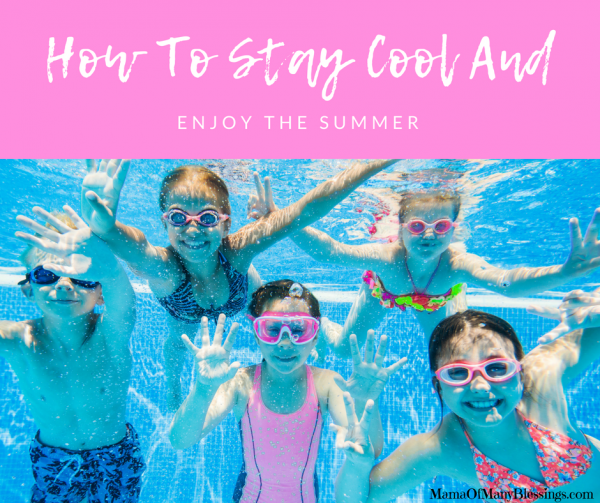 Fun Ways for your Kids to Stay Cool and Enjoy the Summer Months