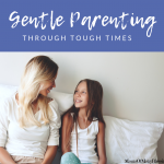 Gentle Parenting Through Tough Times