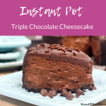 Instant Pot ~ Triple Chocolate cheesecake